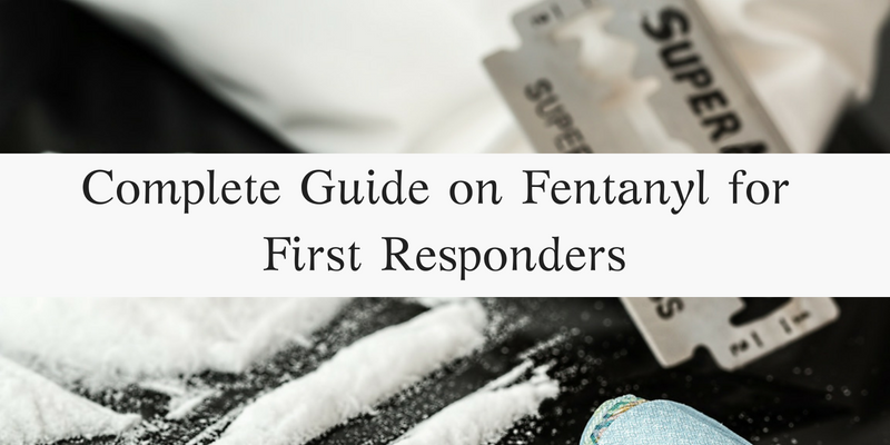 Complete Guide on Fentanyl for First Responders