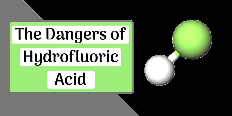 The Dangers of Hydrofluoric Acid